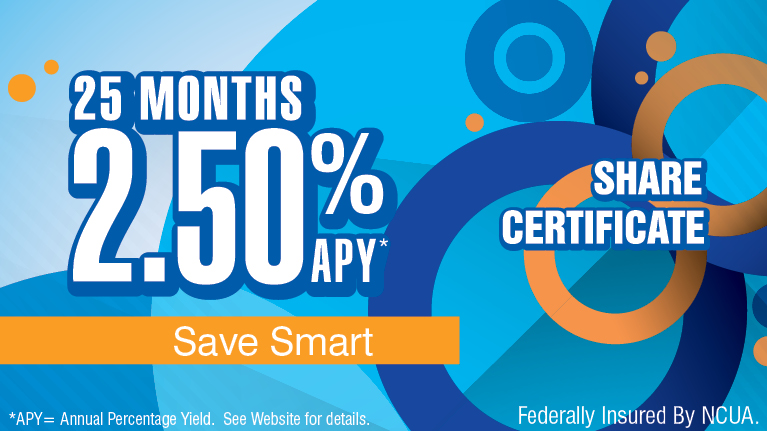 Share Certificate Rate -  2.5%25 APY for 25 Months