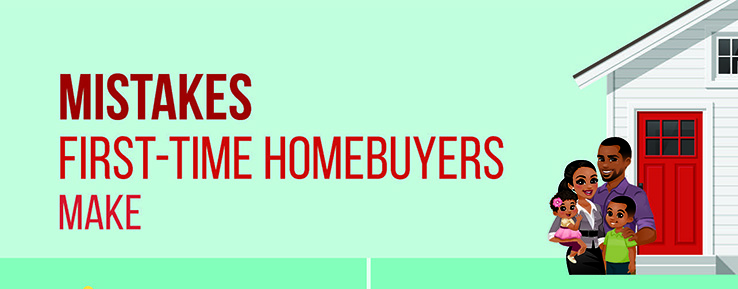 Mistakes First-Time Homebuyers Make